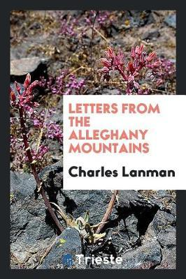 Letters from the Alleghany Mountains by Charles Lanman image