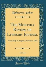The Monthly Review, or Literary Journal, Vol. 44 by Unknown Author image
