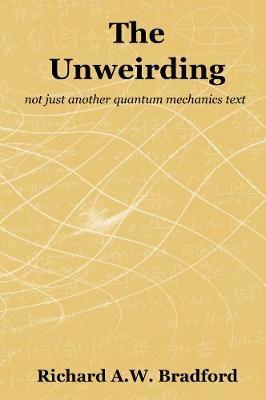 The The Unweirding by Richard Bradford