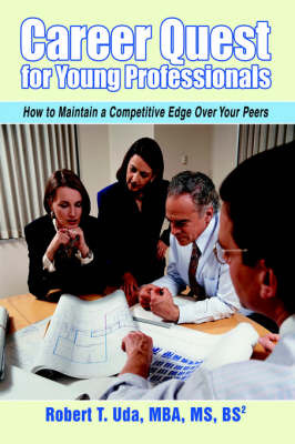 Career Quest for Young Professionals: How to Maintain a Competitive Edge Over Your Peers by Robert T Uda image