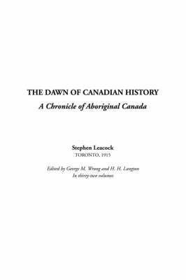 The Dawn of Canadian History: A Chronicle of Aboriginal Canada by Stephen Leacock image