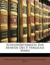 Schulwrterbuch Zur Aeneide Des P. Vergilius Maro by Georg Aenotheus Koch