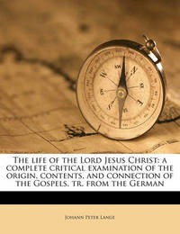 The Life of the Lord Jesus Christ: A Complete Critical Examination of the Origin, Contents, and Connection of the Gospels, Tr. from the German Volume 3 by Johann Peter Lange image