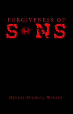 Forgiveness of Sins by Dennis Walker, Ph.