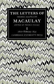 The Letters of Thomas Babington MacAulay: Volume 1 by Thomas Macaulay