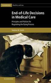 End-of-Life Decisions in Medical Care by Stephen W Smith