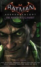 Batman: Arkham Knight - the Riddler's Gambit by Alex Irvine