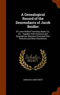 A Genealogical Record of the Descendants of Jacob Beidler by Abraham James Fretz image