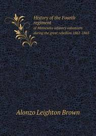 History of the Fourth Regiment of Minnesota Infantry Volunteers During the Great Rebellion 1861-1865 by Alonzo Leighton Brown image