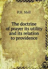 The Doctrine of Prayer Its Utility and Its Relation to Providence by P. H. Mell