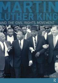 Martin Luther King, Jr. and the Civil Rights Movement by John A. Kirk