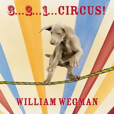 3... 2... 1... Circus! by William Wegman