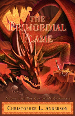 The Primordial Flame: Volume I of the Conjurer's Chronicles by Christopher Lyle Anderson image