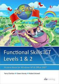 Functional Skills ICT Student Book for Levels 1 & 2 (Microsoft Windows XP & Office 2007) by CIA Training Ltd