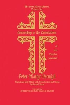 Commentary on the Lamentations of the Prophet Jeremiah by Peter Martyr Vermigli