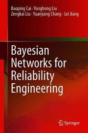 Bayesian Networks for Reliability Engineering by Baoping Cai