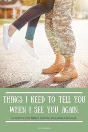Things I Need To Tell You When I See You Again. by Ivy Studios