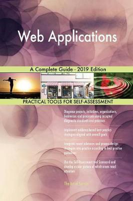 Web Applications A Complete Guide - 2019 Edition by Gerardus Blokdyk