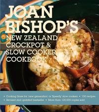 Joan Bishop's New Zealand Crockpot and Slow Cooker Cookbook (Revised 2011) by Joan Bishop