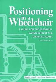 Positioning in a Wheelchair: A Guide for Professional Caregivers of the Disabled Adult by Jan K. Mayall (Trillium Lodge, British Columbia, Canada) image