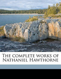 The Complete Works of Nathaniel Hawthorne Volume 10 by Nathaniel Hawthorne