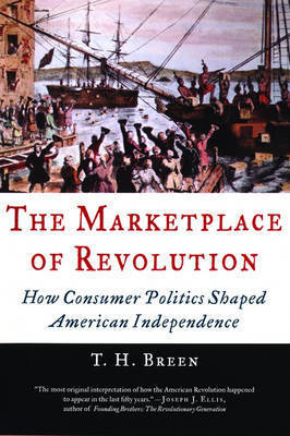 The Marketplace of Revolution by T.H. Breen