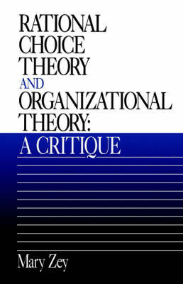 Rational Choice Theory and Organizational Theory by Mary Zey