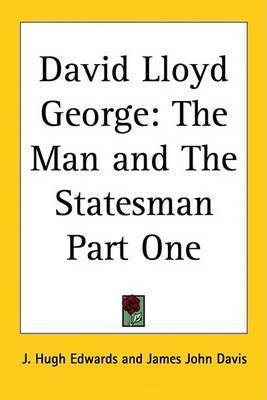 David Lloyd George: The Man and The Statesman Part One by J. Hugh Edwards