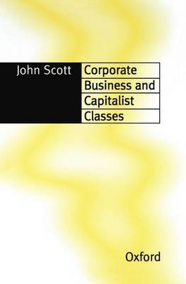 Corporate Business and Capitalist Classes by (John) Scott image