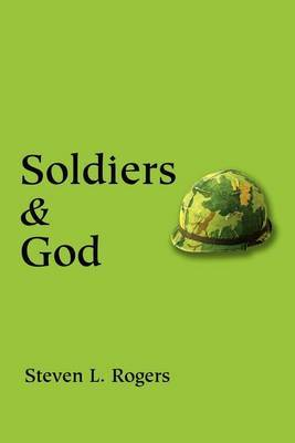 Soldiers & God by Sergeant Steven L Rogers image