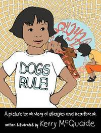 Dogs Rule! a Picture Book Story of Allergies and Heartbreak by Kerry McQuaide