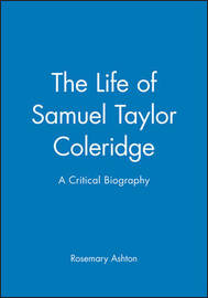 The Life of Samuel Taylor Coleridge by Rosemary Ashton image