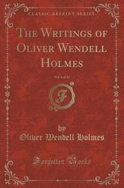The Writings of Oliver Wendell Holmes, Vol. 6 of 13 (Classic Reprint) by Oliver Wendell Holmes