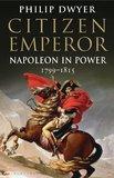 Citizen Emperor by Philip Dwyer