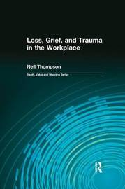 Loss, Grief, and Trauma in the Workplace by Dale A. Lund