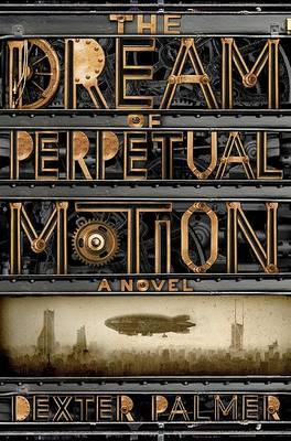 The Dream of Perpetual Motion by Dexter Palmer image