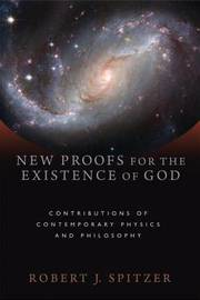 New Proofs for the Existence of God by Robert J Spitzer image