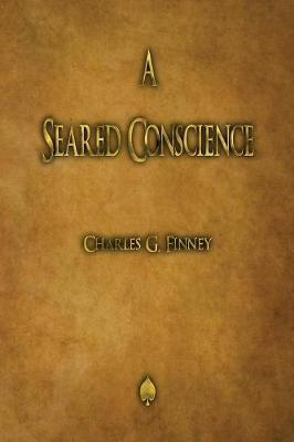 A Seared Conscience by Charles G Finney