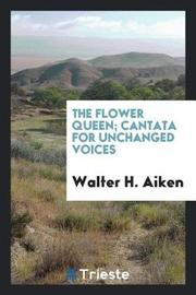 The Flower Queen; Cantata for Unchanged Voices by Walter H Aiken image