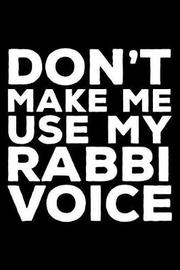Don't Make Me Use My Rabbi Voice by Creative Juices Publishing