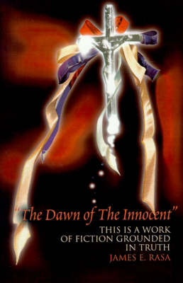 The Dawn of the Innocent: This Is a Work of Fiction Grounded in Truth by James E. Rasa image