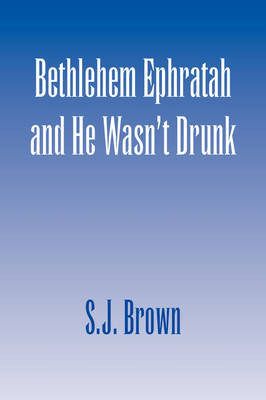 Bethlehem Ephratah and He Wasn't Drunk by S.J. Brown image