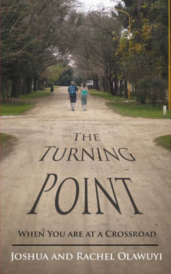 The Turning Point: When You Are at a Crossroad by Joshua Olawuyi