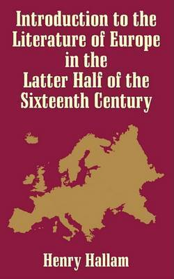 Introduction to the Literature of Europe in the Latter Half of the 16th Century by Henry Hallam