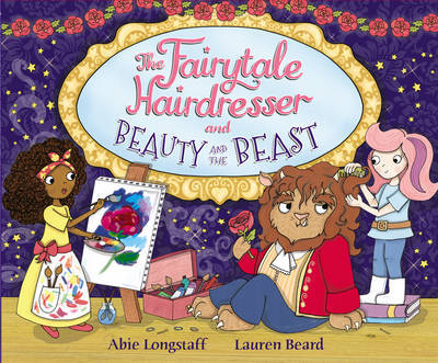 The Fairytale Hairdresser and Beauty and the Beast by Abie Longstaff