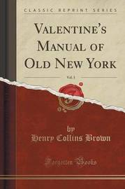 Valentine's Manual of Old New York, Vol. 3 (Classic Reprint) by Henry Collins Brown