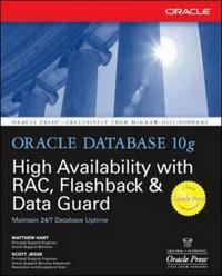 Oracle Database 10g High Availability with RAC, Flashback & Data Guard by Matthew Hart