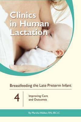Clinics in Human Lactation: Breastfeeding the Late Preterm Infants: v. 4 by Marsha Walker image