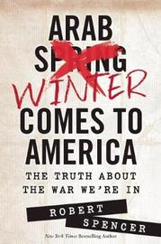 Arab Winter Comes to America by Robert Spencer