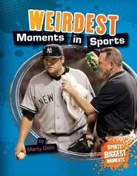 Weirdest Moments in Sports by Marty Gitlin